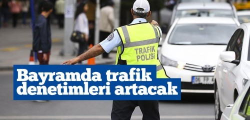 Bayramda trafik denetimleri artacak