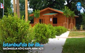 İstanbul'da bir ilk... Bağımsızlık Köyü kapılarını açtı