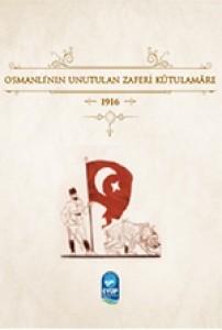 Osmanlı'nın Unutulan Zaferi Kûtulamâre